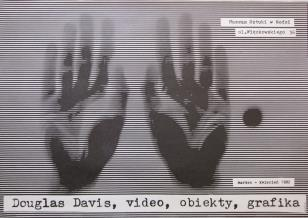 [Plakat]  Douglas Davis. Video, obiekty, grafika […]