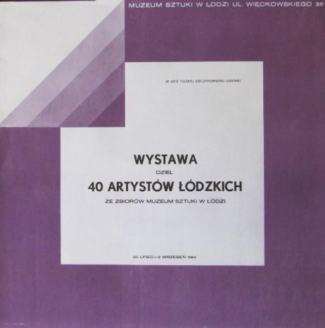 [Plakat] 40 artystów łódzkich na 40 - lecie PRL ze zbiorów Muzeum Sztuki w Łodzi […]