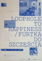 [Plakat]  Loophole to Happiness / Furtka do szczęścia […]