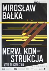 [Plakat]  Mirosław Bałka. Nerw. Konstrukcja […]