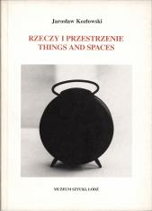 Jarosław Kozłowski. Rzeczy i przestrzenie = Things and spaces