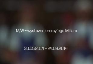 M/W – wystawa Jeremy'ego Millara