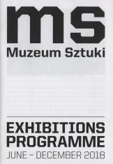 [Informator] MS Muzeum Sztuki. Exhibition programme June-December 2018.
