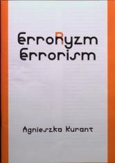 Okładka folderu wystawy zorientowana pionowo; u góry na białym tle wycentrowany czarny tytuł Erroryzm/Errorism, u dołu wycentrowany czarny napis Agnieszka Kurant; po bokach pomarańczowe paski na spad