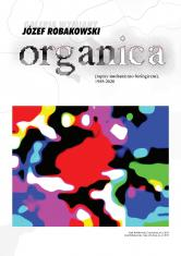 """Okładka folderu zorientowana pionowo; u  góry szary napis wielkimi literami """"Galeria Wymiany"""", poniżej czarną czcionką """"Józef Robakowski"""", w centrum małymi literami, duży czarno-biały tytuł """"organica""""; poniżej kolorowe zdjęcie organicznej abstrakcji"""