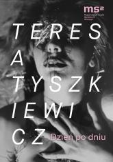 Teresa Tyszkiewicz. Dzień po dniu