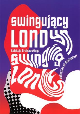 [Zaproszenie] Swingujący Londyn-kolekcja Grabowskiego/ Swinging London-Collection of Grabowski. [...]