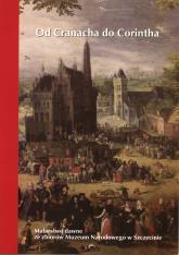 [Zaproszenie] Od Cranacha do Corintha. Malarstwo dawne ze zbiorów Muzeum Narodowego w Szczecinie.