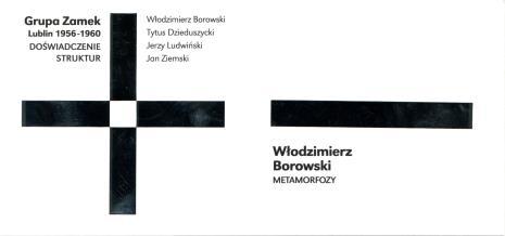 [Zaproszenie] Grupa Zamek. Lublin 1956-1960. Doświadczenie struktur. Włodzimierz Borowski. Metamorfozy. / The Zamek Group. Lublin 1956-1960. The Experince of Structures. Włodzimierz Borowski Metamorphosis. [...]