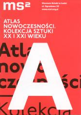 [Informator/ Folder] Atlas nowoczesności. Kolekcja sztuki XX i XXI wieku.