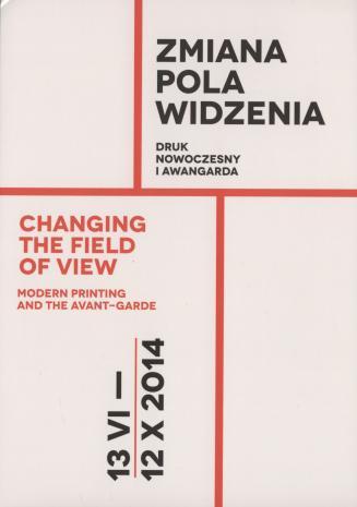 [Zaproszenie] Zmiana pola widzenia. Druk nowoczesny i awangarda/ Changing The Field of View. Modern Printing  and  the Avant-Garde.