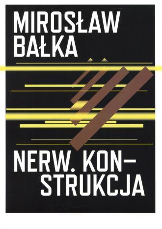 [Zaproszenie] Mirosław Bałka. Nerw. Konstrukcja/ Nerve. Construction.