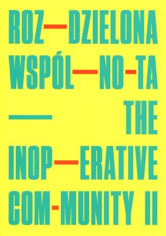 [Zaproszenie] Roz-dzielona wspól-no-ta/ The Inop-erative com-unity II.  […]
