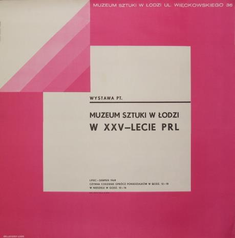 [Plakat] Muzeum Sztuki w Łodzi w XXV - leciu PRL […]